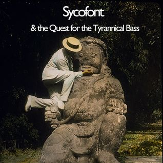 Sycofont & the Quest for the Tyrannical Bass