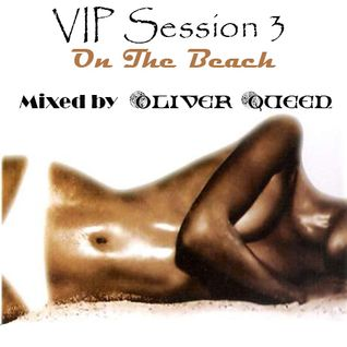 VIP Session 3: On The Beach (Mixed by Oliver Queen)