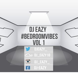 Dj Eazy - #BedRoomVibes Vol 1