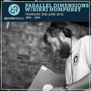 Parallel Dimensions w/Rikki Humphrey 2nd June 2016