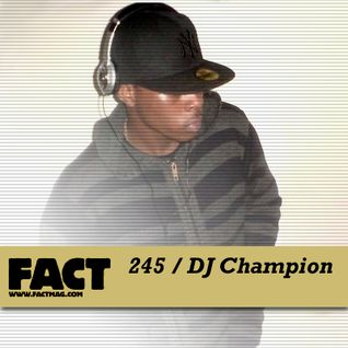 FACT Mix 245: DJ Champion
