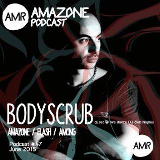 Amazone podcast 47_ Bodyscrub (dj set @ We dance D3 Napoli )