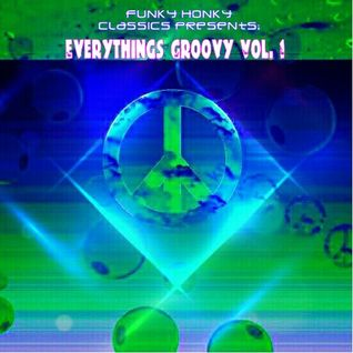 Funky Honky Classics Presents;  Everything's Groovy Vol. 1