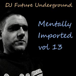 DJ Future Underground - Mentally Imported vol 13
