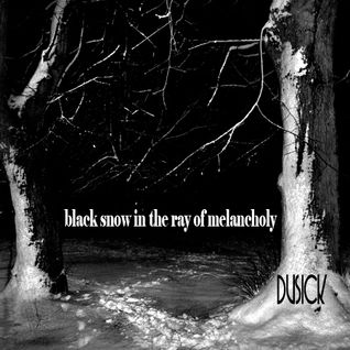 duSick-black snow in the ray of melancholy