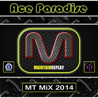 Ace Paradise – Maintain Replay (MT MiX 2014)