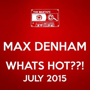 MAX DENHAM - WHATS HOT ??!! JULY 2015
