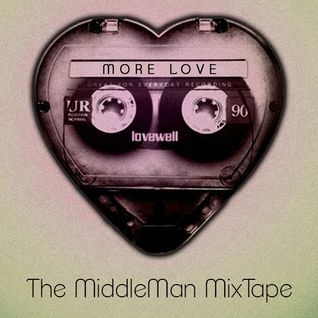 More LOVE - The MiddleMan MixTape