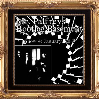 Mr Palfrey's Bootleg Basement: Show #4, January 2013