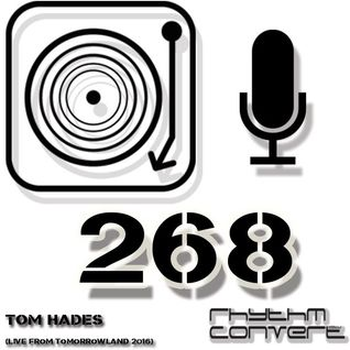 Techno Music | Tom Hades in the Rhythm Convert(ed) Podcast 268 (Live at Tomorrowland '16 - BE)