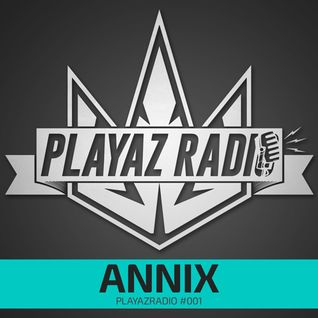 Annix (Playaz Recordings, Hangar Records) @ Playaz Radio Episode #001 (31.08.2015)