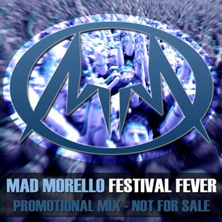 Mad Morello - Festival Fever (Promo Mix)