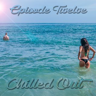 ChilledOut Episode 12 - August 24th, 2014
