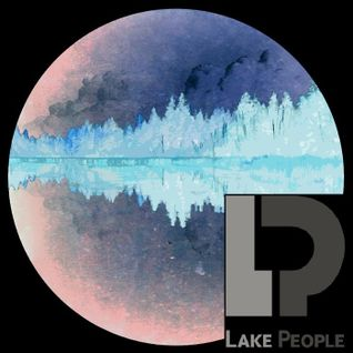 Lake People - For now, we're calm and gentle [DJ Set]