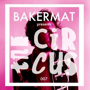 Bakermat presents the Circus #007