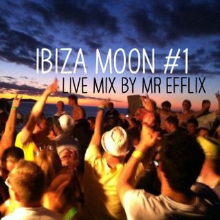 Ibiza Moon #1 live mix by Mr Efflix