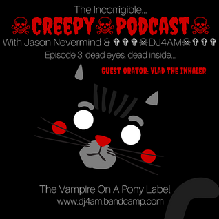 ☠Creepy☠Podcast☠ (NSFW) Episode 3 w/ Jason Nevermind & ✞✞✞☠DJ4AM☠✞✞✞