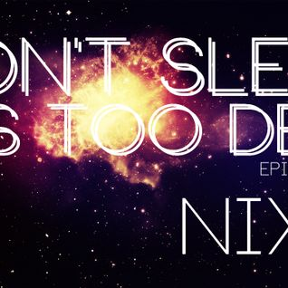 DON'T SLEEP IT'S TOO DEEP Episode #006 (Nix K Guest Mix)