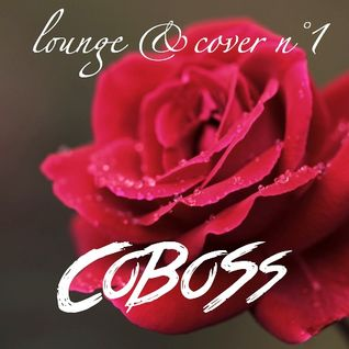 Lounge & Cover n°1 (JANUARY 2016) Mixed by COBOSS #Podcast