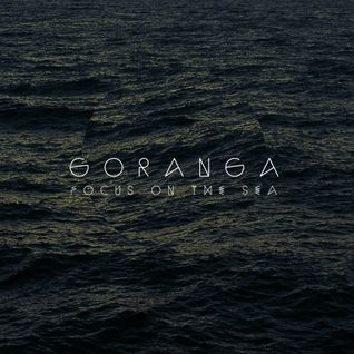 Goranga - Focus on the sea