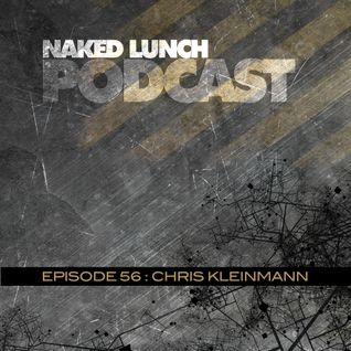 Naked Lunch PODCAST #056 - CHRIS KLEINMANN