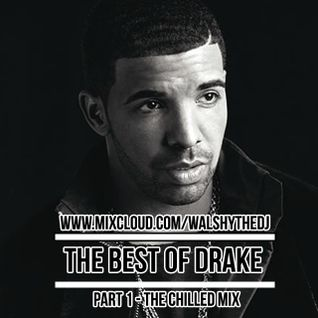 The Best Of Drake - Part 1 - The Chilled Mix