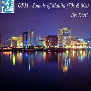 OPM - Sounds Of Manila (70s & 80s) - By: DOC (07.18.14)