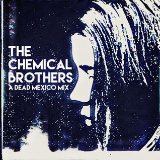 The Chemical Brothers - A Dead Mexico mix