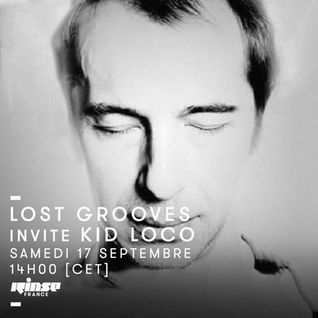 Lost Grooves Radio Show #19 Rinse Fr (special guest KId Loco)