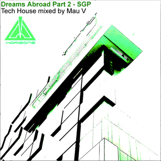 Mau V - Horizons - Dreams Abroad Part 2 - SGP - Tech House