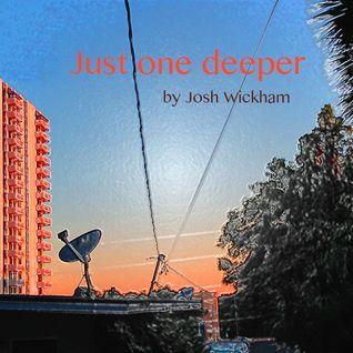 Josh Wickham: Just One Deeper