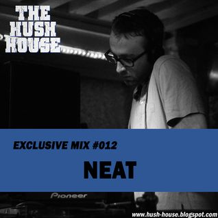 HUSH HOUSE EXCLUSIVE MIX #012 - NEAT