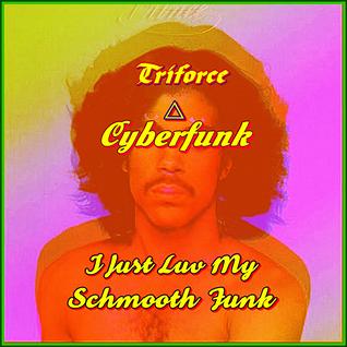 TriForce Cyberfunk - I Just Luv My Schmooth Funk