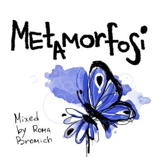 """""""Metamorfosi"""" mixed by Roma Bromich"""