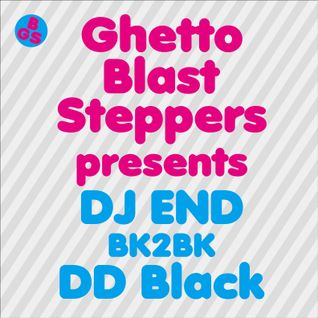 GHETTO BLAST STEPPERS presents END B2B DD Black