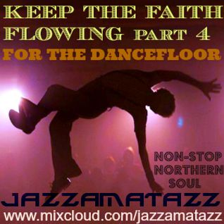 Keep The Faith Flowing 4 - FOR THE DANCEFLOOR. Northern Soul