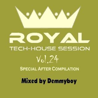 Royal Tech-House Session Vol.24 (Special After Compilation) - Mixed by Demmyboy