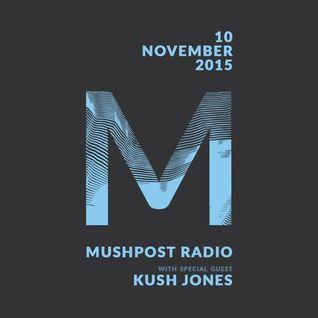 2015 November 10 - Mushpost Radio ft. Kush Jones