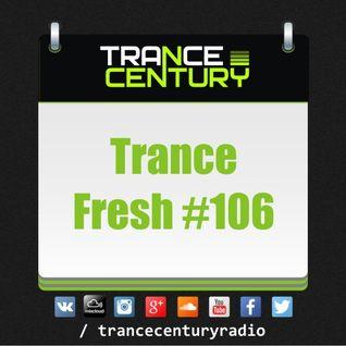 Trance Century Radio - #TranceFresh 106