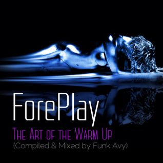 FOREPLAY (THE ART OF THE WARM UP) (Compiled & Mixed by Funk Avy)