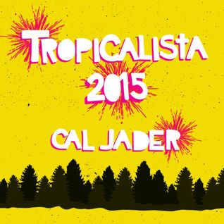 Cal Jader's Tropicalista: Best of 2015 mix - Part 2