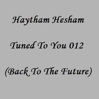 Haytham Hesham - Tuned To You 012 (Back To The Future)