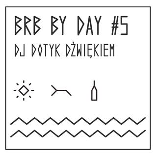 BRB by day #5 // DJ Dotyk Dźwiękiem