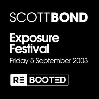 SCOTT BOND - EXPOSURE FESTIVAL - 5TH SEPTEMBER 2003 RΞBOOTΞD [DOWNLOAD > PLAY > SHARE!!!]