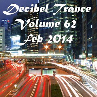 Decibel Trance & Progressive Mix Series,  Vol 62 - February 2014