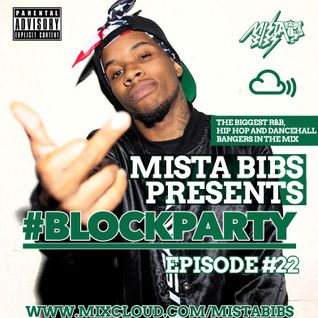 Mista Bibs - #BlockParty 22 (Current R&B, Hip Hop and Dancehall) (follow me on twitter @mistabibs)