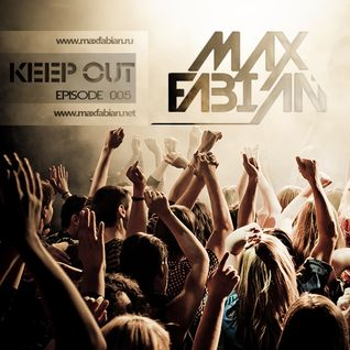 Max Fabian - KEEP OUT 05 (The Official Podcast)