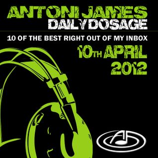 Antoni James - Daily Dosage 10th April 2012