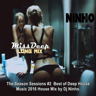 MissDeep ♦ The Season Sessions #2 ♦ Best of Deep House Music 2016 House Mix by Dj Ninho
