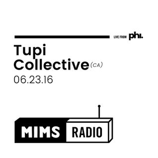MIMS Radio Session (06.23.16) - TUPI COLLECTIVE (Brazil / Canada)